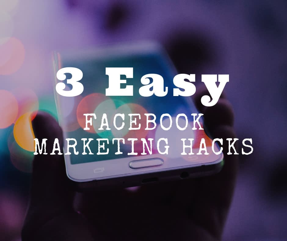 3 Easy Facebook Marketing Hacks